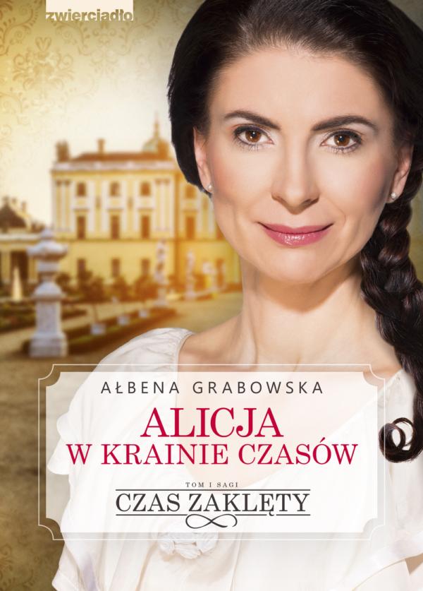 Alicja w krainie czasów tom I. Czas zaklęty - tom I - Ałbena Grabowska