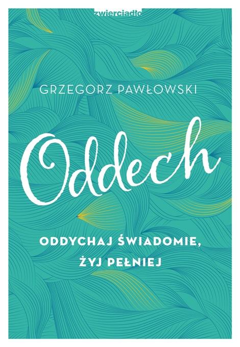 Oddech. Oddychaj świadomie, żyj pełniej  - Grzegorz Pawłowski