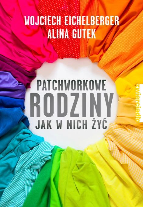 Patchworkowe rodziny. Jak w nich żyć - Alina Gutek, Wojciech Eichelberger