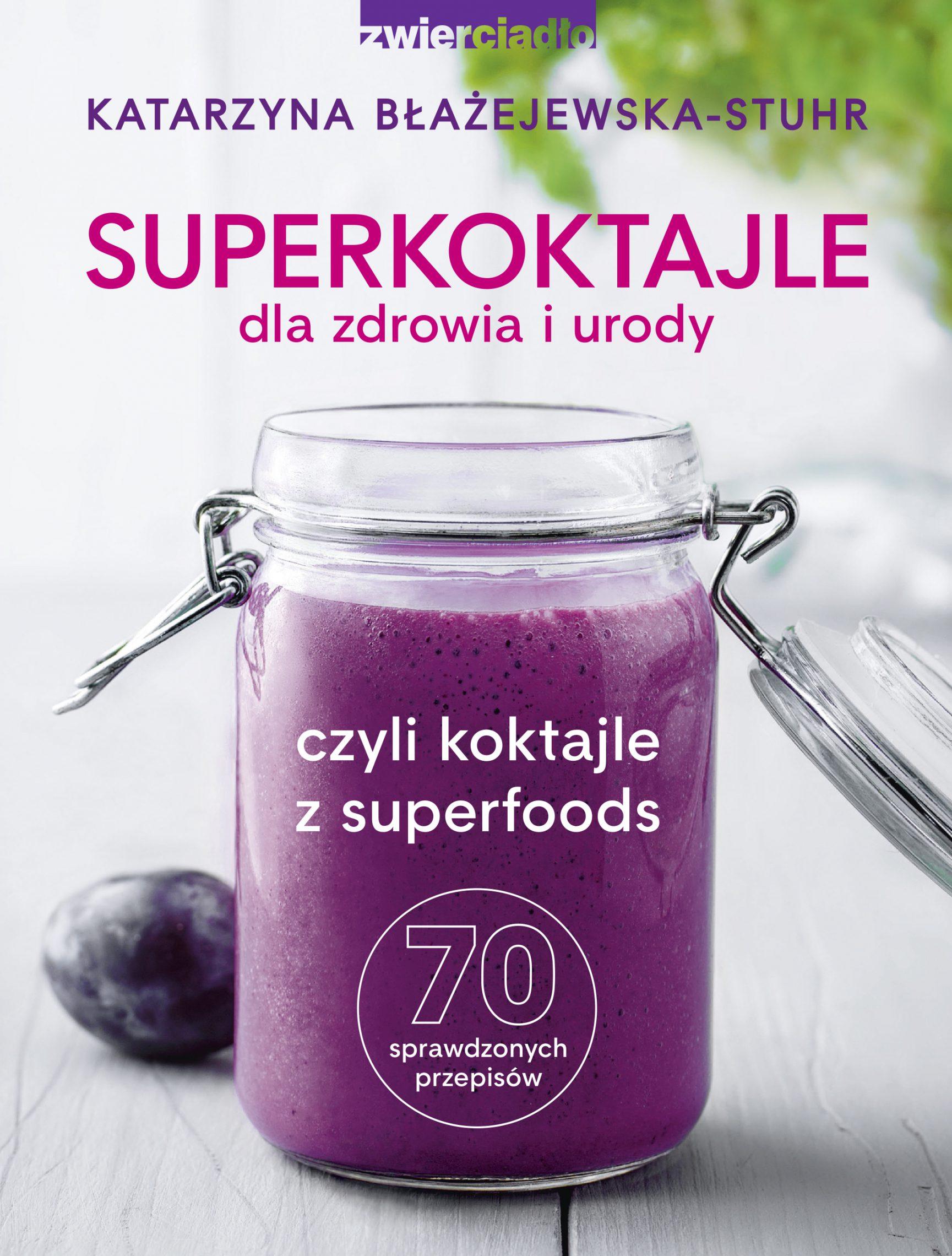 Superkoktajle dla zdrowia i urody. czyli koktajle z superfoods  - Katarzyna Błażejewska-Stuhr