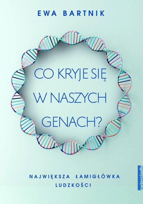 Co kryje się w naszych genach?. Największa łamigłówka ludzkości - Ewa Bartnik