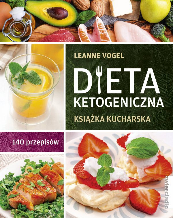 Dieta ketogeniczna. Książka kucharska. 140 przepisów  - Leanne Vogel