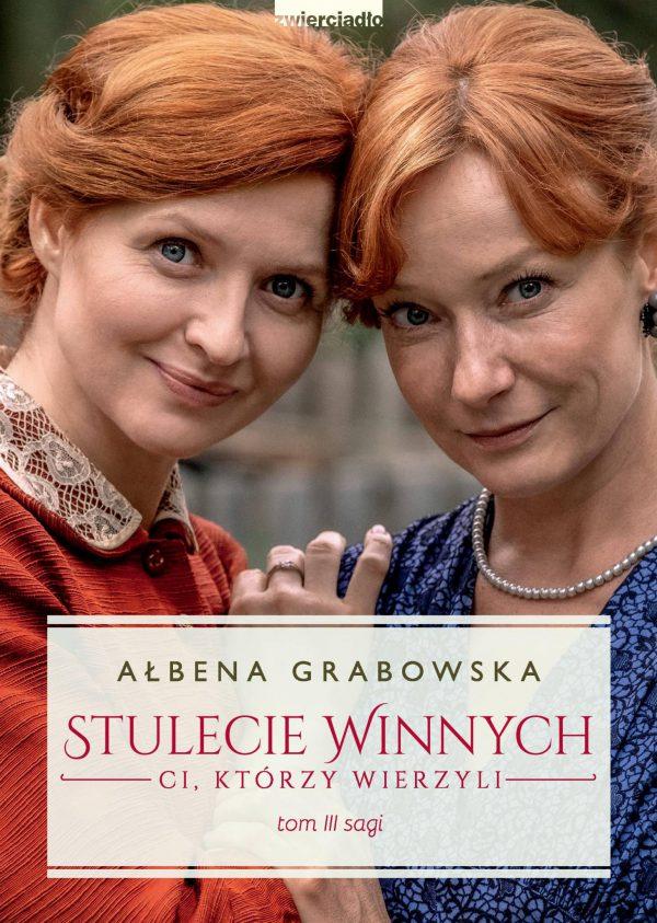Stulecie Winnych. Ci, którzy wierzyli. Tom 3. (wydanie serialowe)  - Ałbena Grabowska