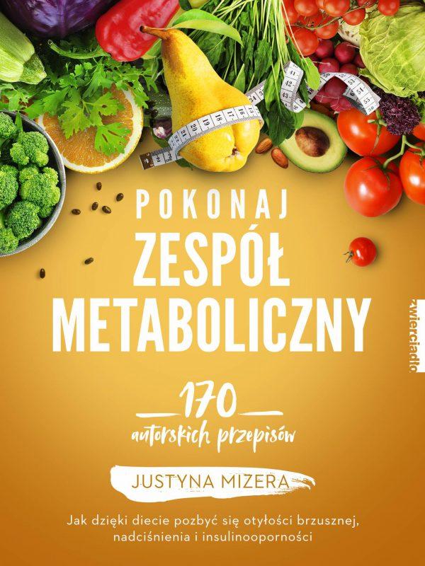 Pokonaj zespół metaboliczny. 170 autorskich przepisów - Justyna Mizera