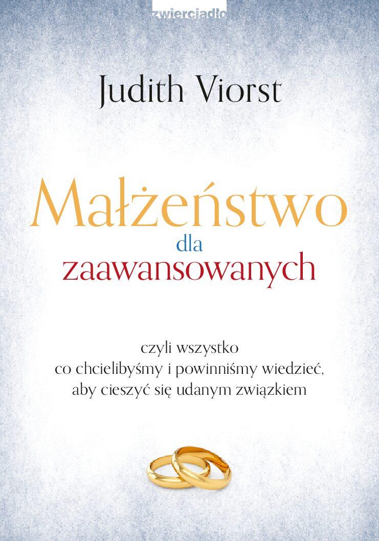 Małżeństwo dla zaawansowanych. czyli wszystko co chcielibyśmy i powinniśmy wiedzieć, aby cieszyć się udanym związkiem - Judith Viorst